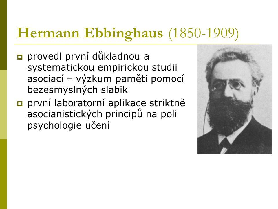 Hermann Ebbinghaus (1850-1909)  provedl první důkladnou a systematickou empirickou studii asociací – výzkum paměti pomocí bezesmyslných slabik  první laboratorní aplikace striktně asocianistických principů na poli psychologie učení