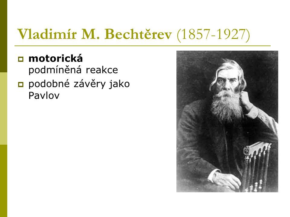 Vladimír M. Bechtěrev (1857-1927)  motorická podmíněná reakce  podobné závěry jako Pavlov