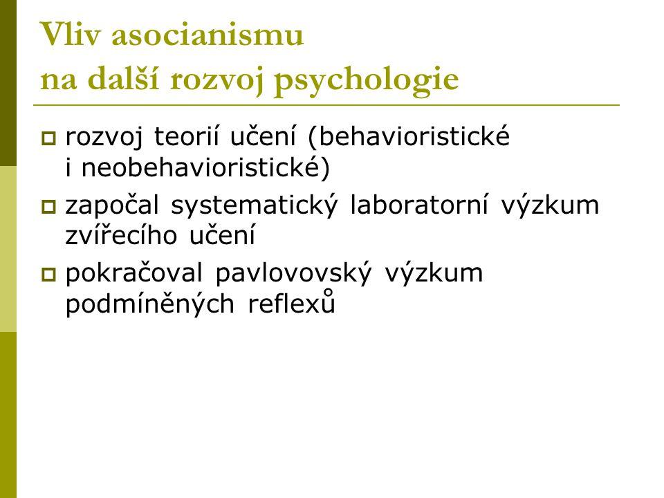 Vliv asocianismu na další rozvoj psychologie  rozvoj teorií učení (behavioristické i neobehavioristické)  započal systematický laboratorní výzkum zvířecího učení  pokračoval pavlovovský výzkum podmíněných reflexů