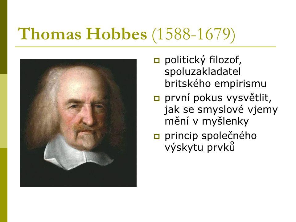 Thomas Hobbes (1588-1679)  politický filozof, spoluzakladatel britského empirismu  první pokus vysvětlit, jak se smyslové vjemy mění v myšlenky  princip společného výskytu prvků