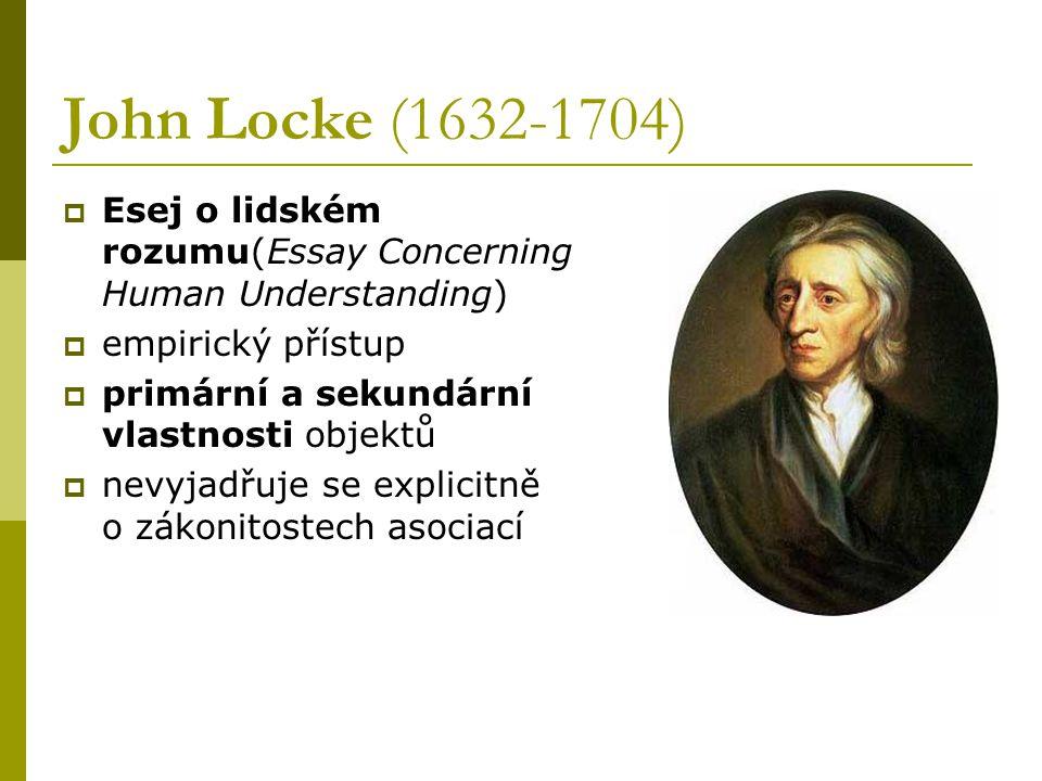 John Locke (1632-1704)  Esej o lidském rozumu(Essay Concerning Human Understanding)  empirický přístup  primární a sekundární vlastnosti objektů  nevyjadřuje se explicitně o zákonitostech asociací