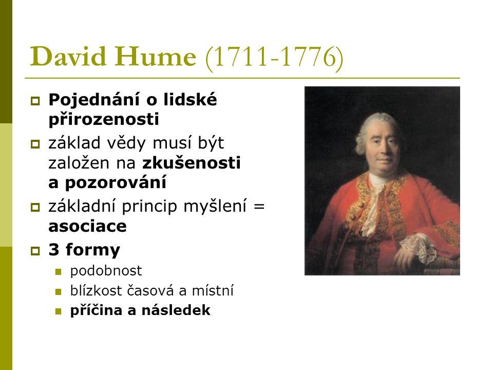 David Hume (1711-1776)  Pojednání o lidské přirozenosti  základ vědy musí být založen na zkušenosti a pozorování  základní princip myšlení = asociace  3 formy podobnost blízkost časová a místní příčina a následek