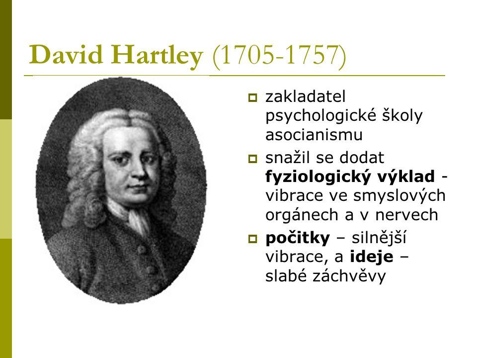 David Hartley (1705-1757)  zakladatel psychologické školy asocianismu  snažil se dodat fyziologický výklad - vibrace ve smyslových orgánech a v nervech  počitky – silnější vibrace, a ideje – slabé záchvěvy