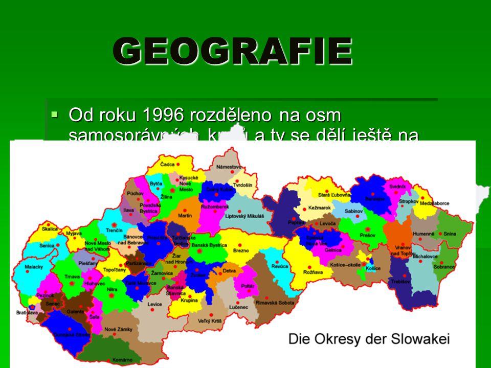 GEOGRAFIE GEOGRAFIE  Od roku 1996 rozděleno na osm samosprávných krajů a ty se dělí ještě na okresy  Na jihu nížinná krajina přechází v pahorkatinu