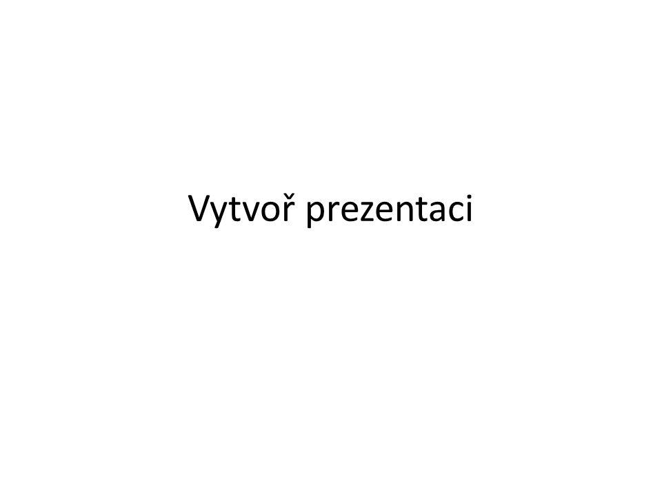 Vytvoř prezentaci