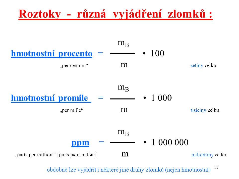 """17 Roztoky - různá vyjádření zlomků : m B hmotnostní procento = 100 """"per centum"""" m setiny celku m B hmotnostní promile = 1 000 """"per mille"""" m tisíciny"""