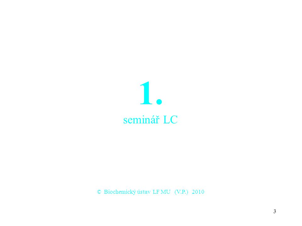 3 1. seminář LC © Biochemický ústav LF MU (V.P.) 2010