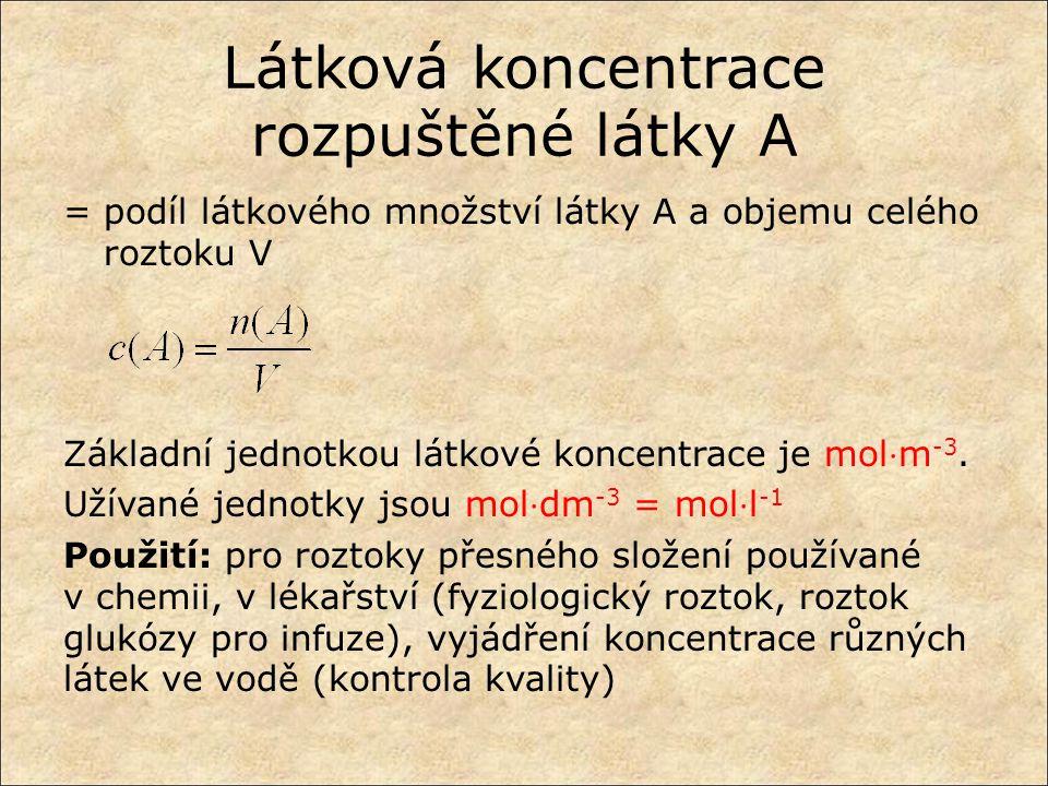 Látková koncentrace rozpuštěné látky A = podíl látkového množství látky A a objemu celého roztoku V Základní jednotkou látkové koncentrace je mol ⋅ m