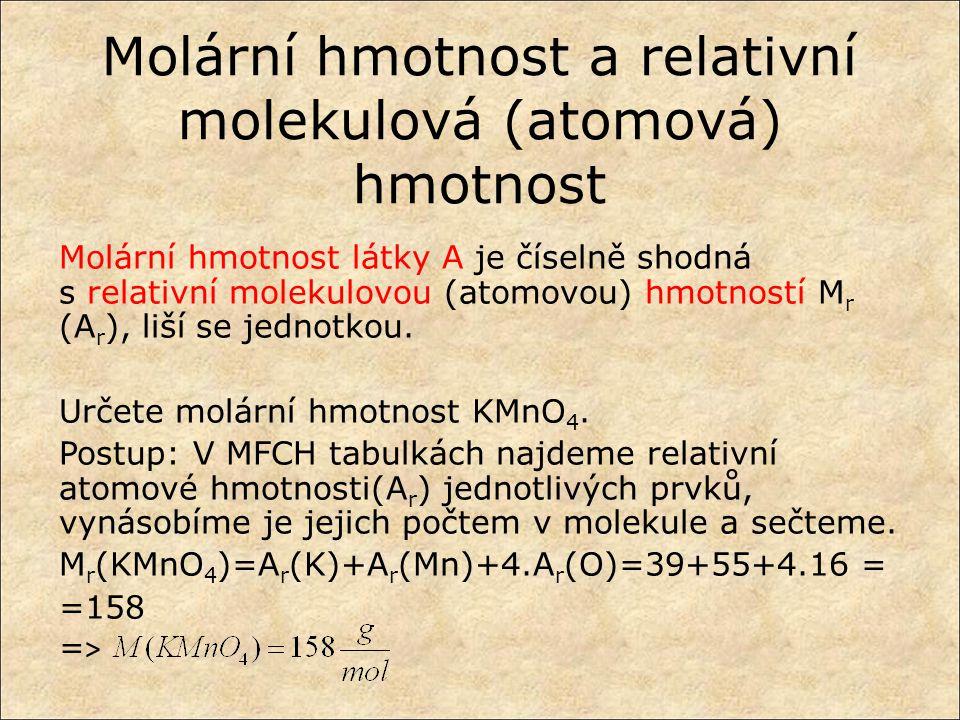 Molární hmotnost a relativní molekulová (atomová) hmotnost Molární hmotnost látky A je číselně shodná s relativní molekulovou (atomovou) hmotností M r