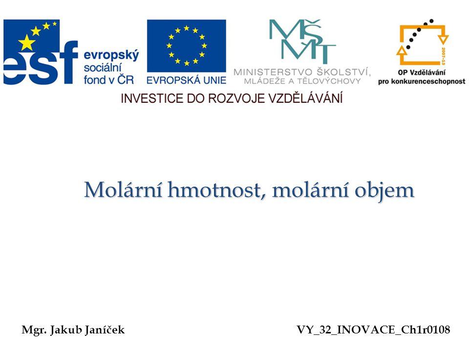 Molární hmotnost, molární objem Molární hmotnost, molární objem Mgr. Jakub JaníčekVY_32_INOVACE_Ch1r0108