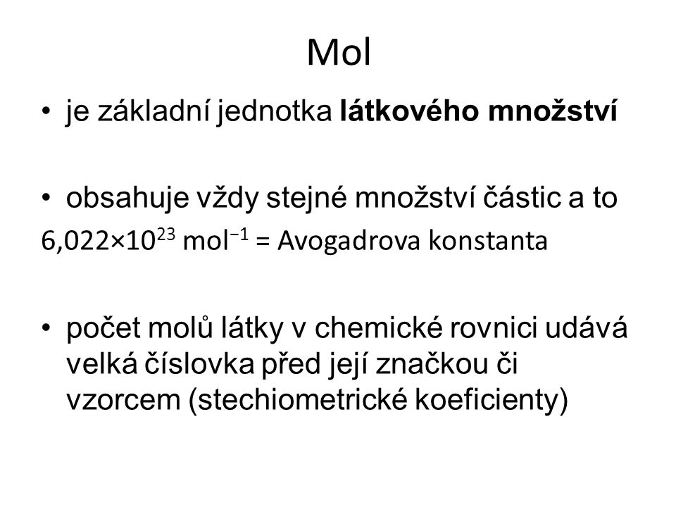 Mol je základní jednotka látkového množství obsahuje vždy stejné množství částic a to 6,022×10 23 mol −1 = Avogadrova konstanta počet molů látky v che