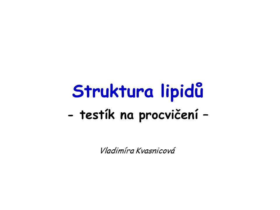 Struktura lipidů - testík na procvičení – Vladimíra Kvasnicová
