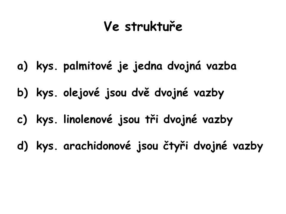 Ve struktuře a)kys.palmitové je jedna dvojná vazba b)kys.