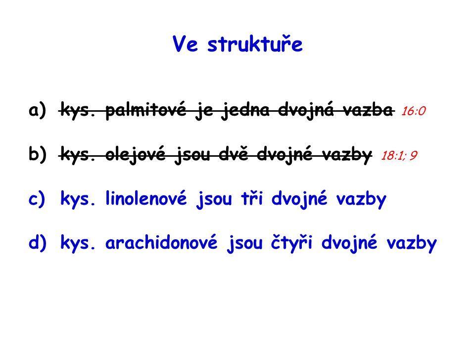 Ve struktuře a)kys.palmitové je jedna dvojná vazba 16:0 b)kys.
