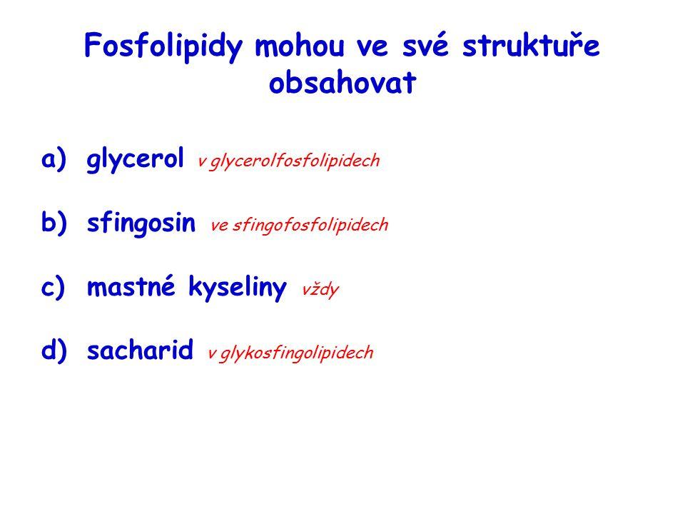 Fosfolipidy mohou ve své struktuře obsahovat a)glycerol v glycerolfosfolipidech b)sfingosin ve sfingofosfolipidech c)mastné kyseliny vždy d)sacharid v glykosfingolipidech
