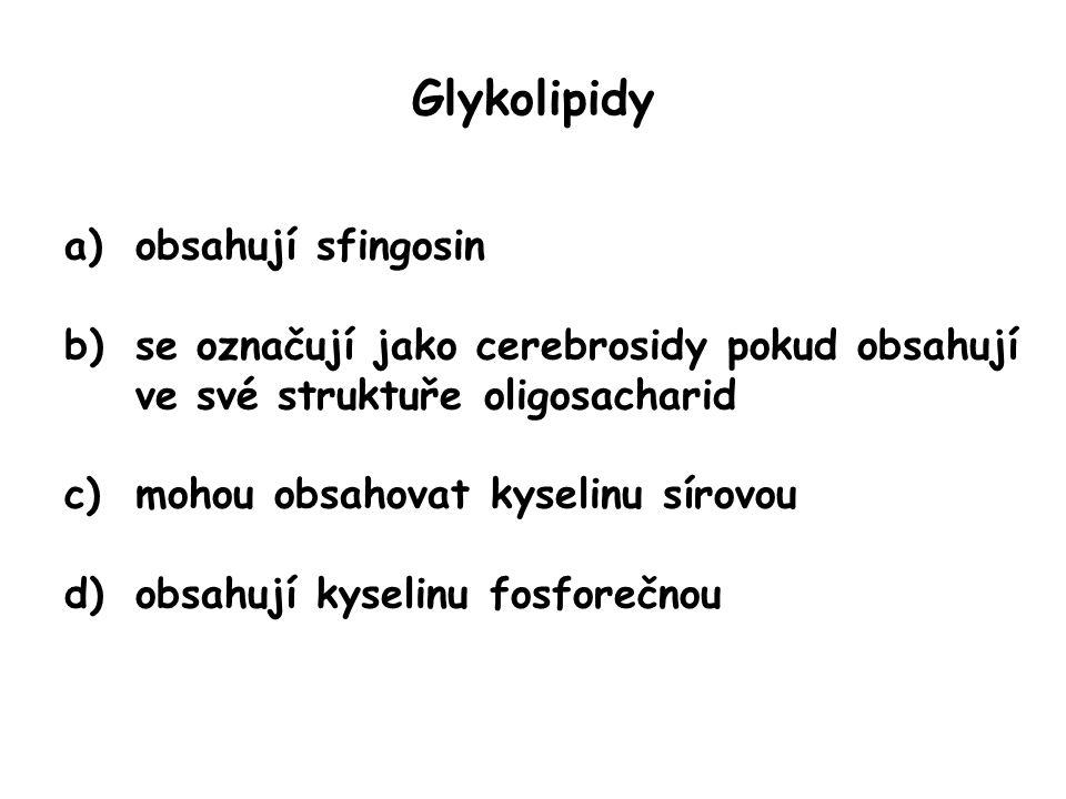 Glykolipidy a)obsahují sfingosin b)se označují jako cerebrosidy pokud obsahují ve své struktuře oligosacharid c)mohou obsahovat kyselinu sírovou d)obsahují kyselinu fosforečnou