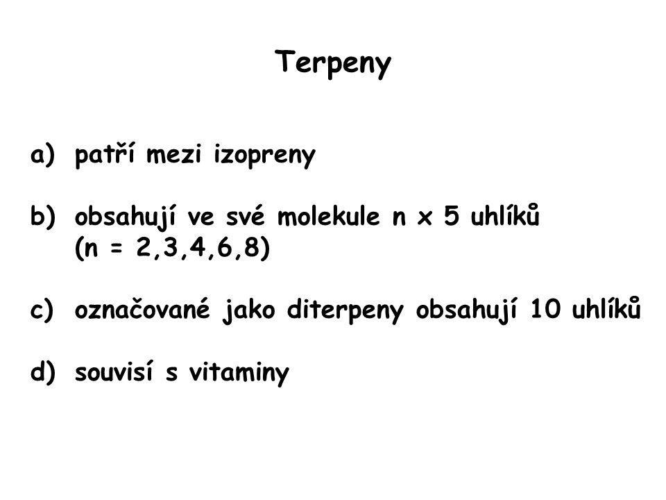 Terpeny a)patří mezi izopreny b)obsahují ve své molekule n x 5 uhlíků (n = 2,3,4,6,8) c)označované jako diterpeny obsahují 10 uhlíků d)souvisí s vitaminy