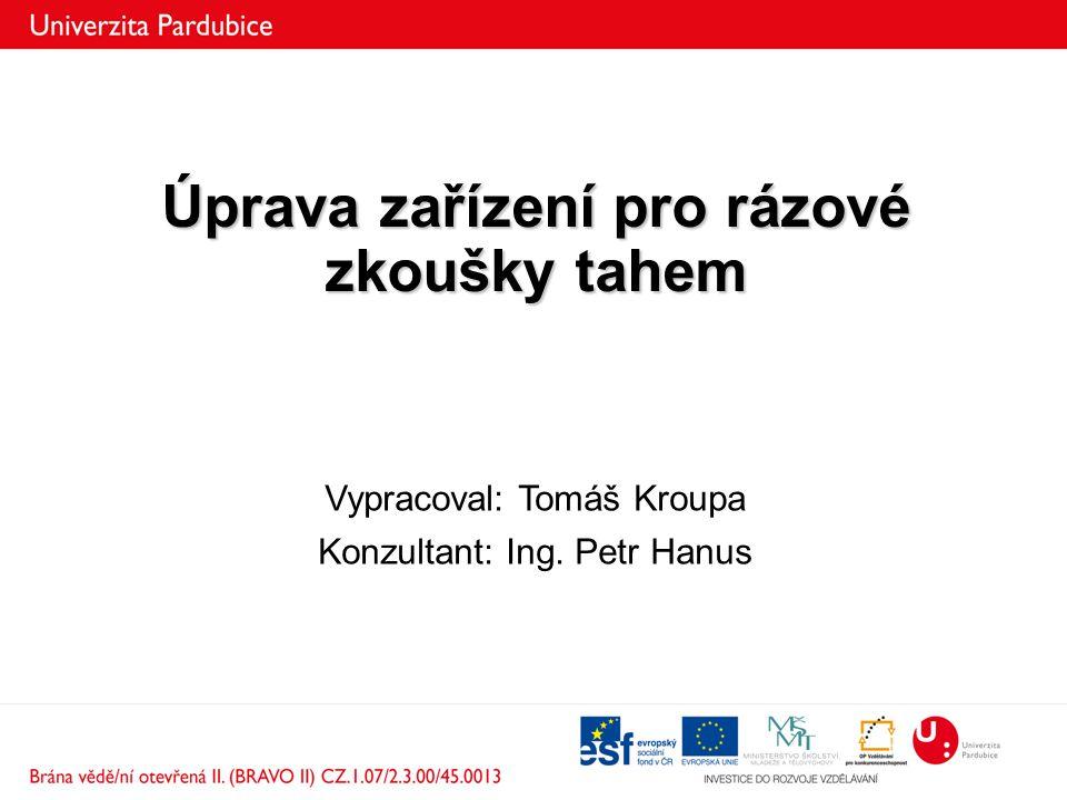 Úprava zařízení pro rázové zkoušky tahem Vypracoval: Tomáš Kroupa Konzultant: Ing. Petr Hanus