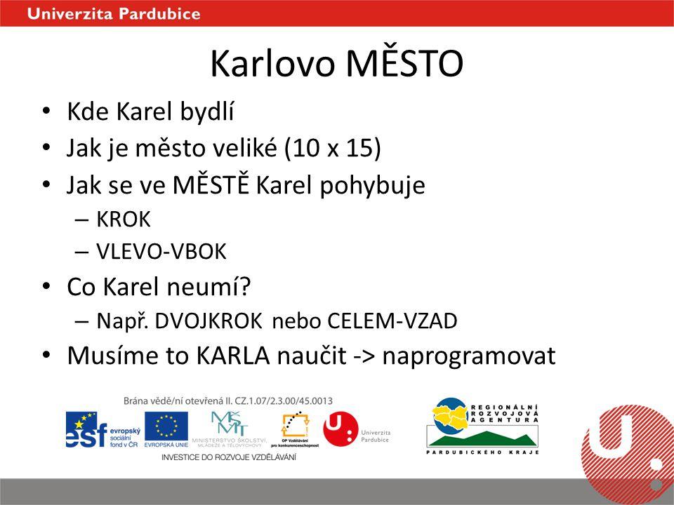 Karlovo MĚSTO Kde Karel bydlí Jak je město veliké (10 x 15) Jak se ve MĚSTĚ Karel pohybuje – KROK – VLEVO-VBOK Co Karel neumí.