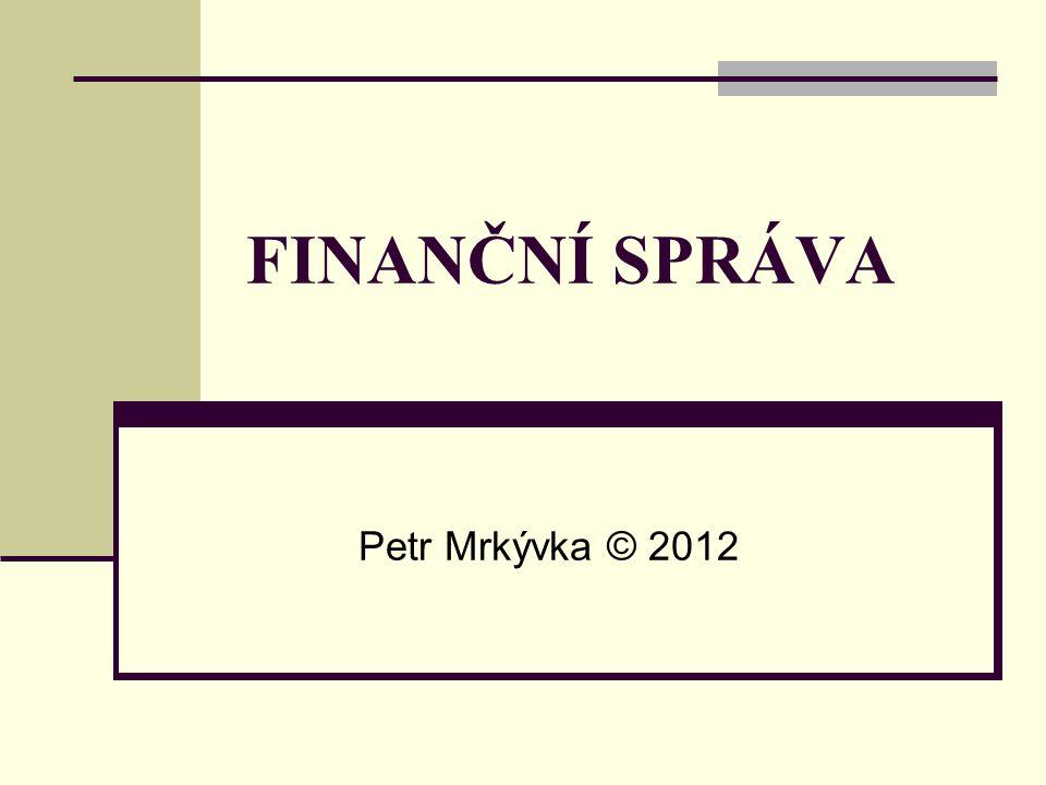 FINANČNÍ SPRÁVA Petr Mrkývka © 2012