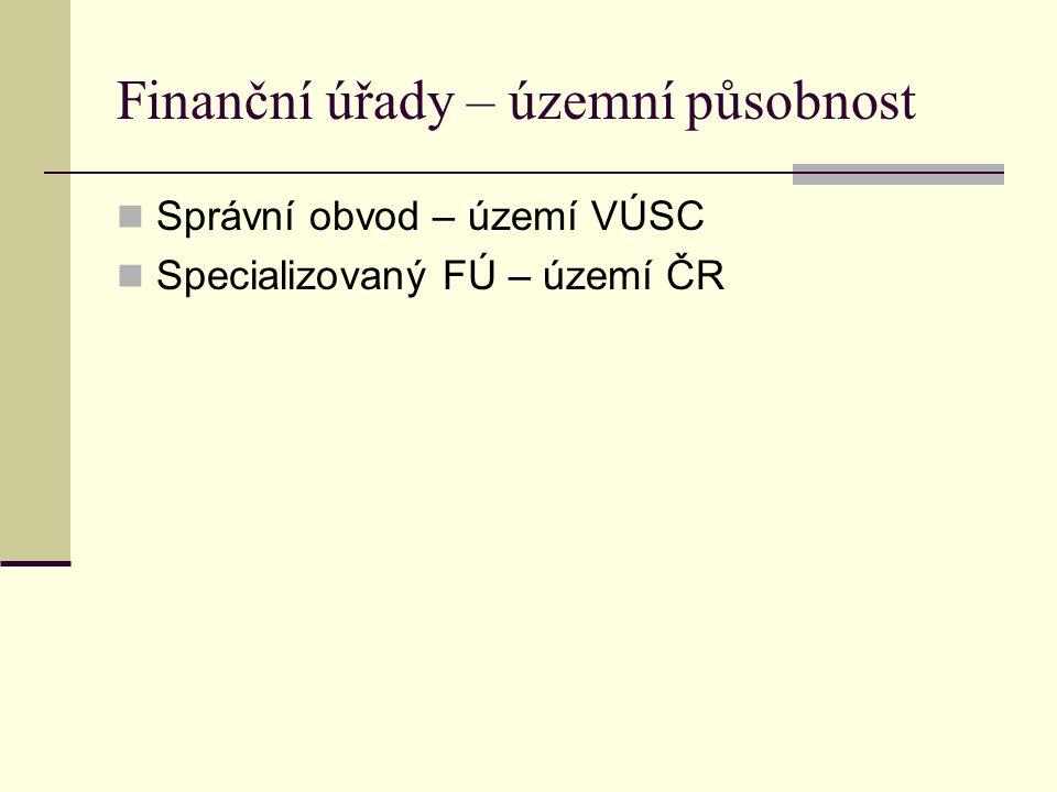 Finanční úřady – územní působnost Správní obvod – území VÚSC Specializovaný FÚ – území ČR