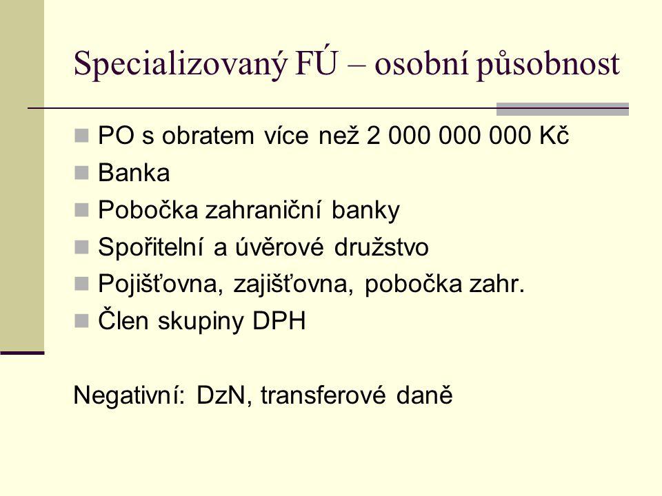 Specializovaný FÚ – osobní působnost PO s obratem více než 2 000 000 000 Kč Banka Pobočka zahraniční banky Spořitelní a úvěrové družstvo Pojišťovna, z