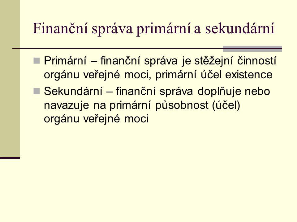 Finanční správa primární a sekundární Primární – finanční správa je stěžejní činností orgánu veřejné moci, primární účel existence Sekundární – finanč