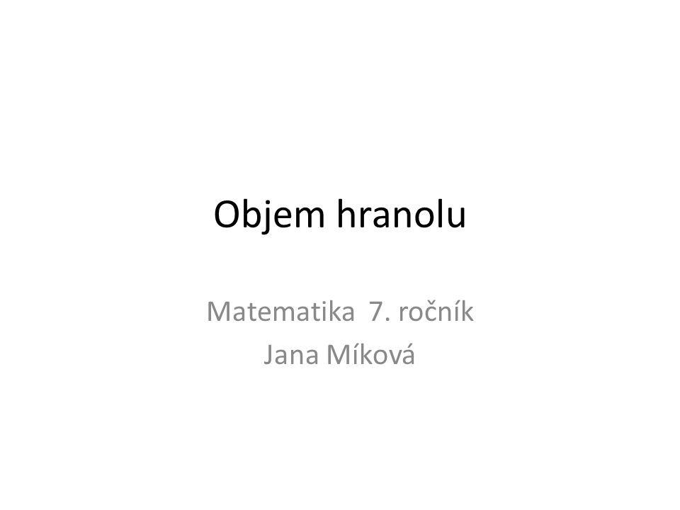 Objem hranolu Matematika 7. ročník Jana Míková