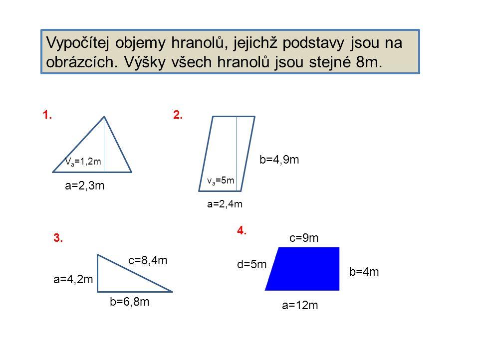 Vypočítej objemy hranolů, jejichž podstavy jsou na obrázcích.