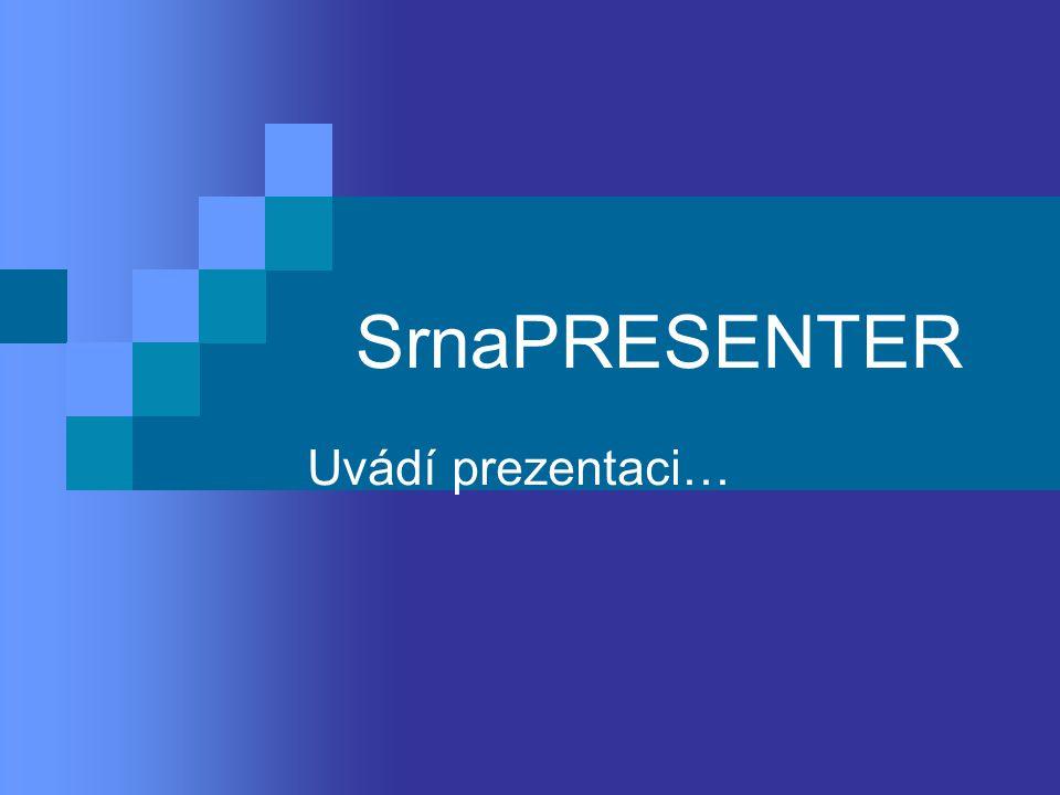 SrnaPRESENTER Uvádí prezentaci…