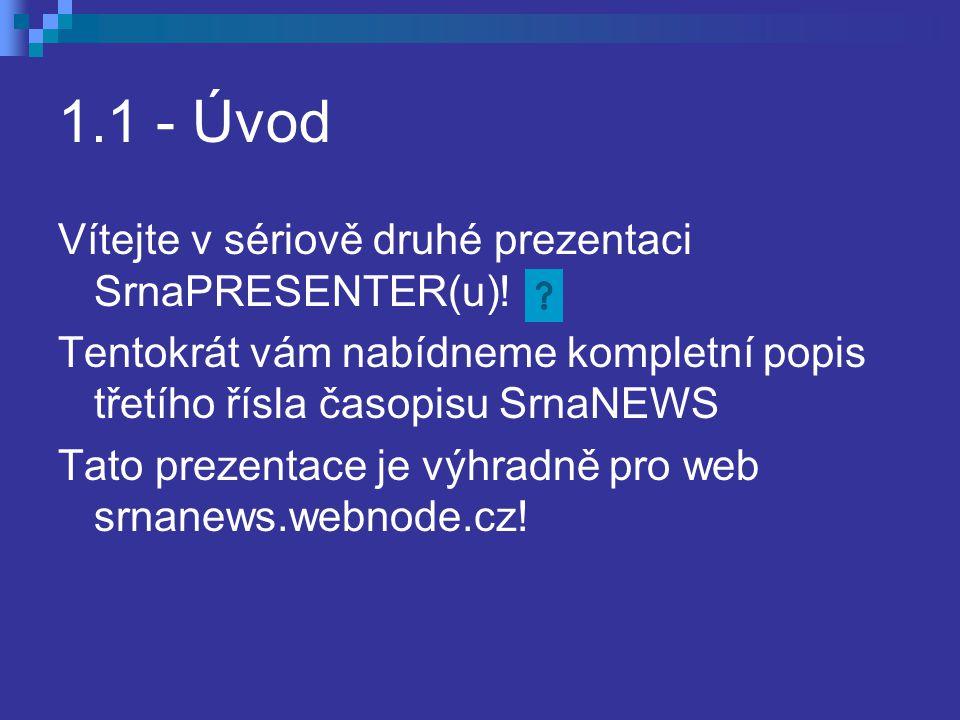 1.1 - Úvod Vítejte v sériově druhé prezentaci SrnaPRESENTER(u).