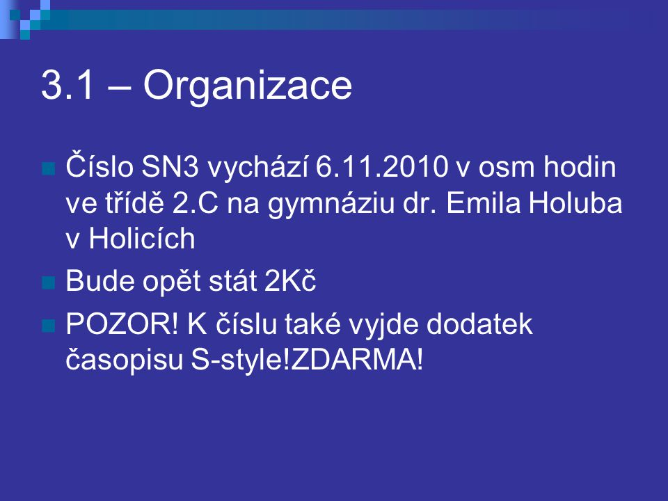 3.1 – Organizace Číslo SN3 vychází 6.11.2010 v osm hodin ve třídě 2.C na gymnáziu dr.