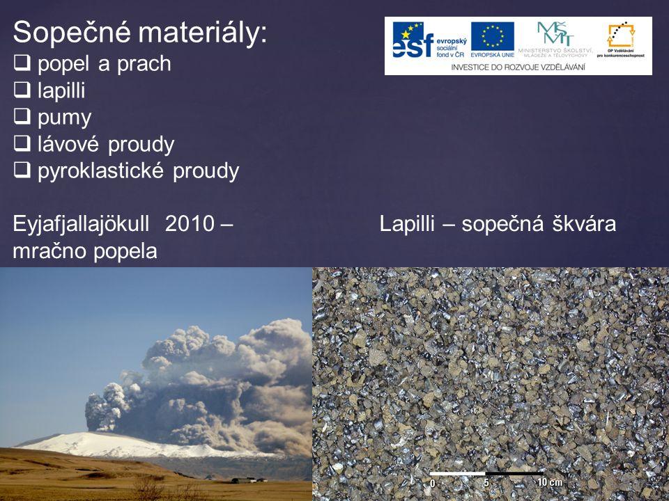 Sopečné materiály:  popel a prach  lapilli  pumy  lávové proudy  pyroklastické proudy Lapilli – sopečná škváraEyjafjallajökull 2010 – mračno popela