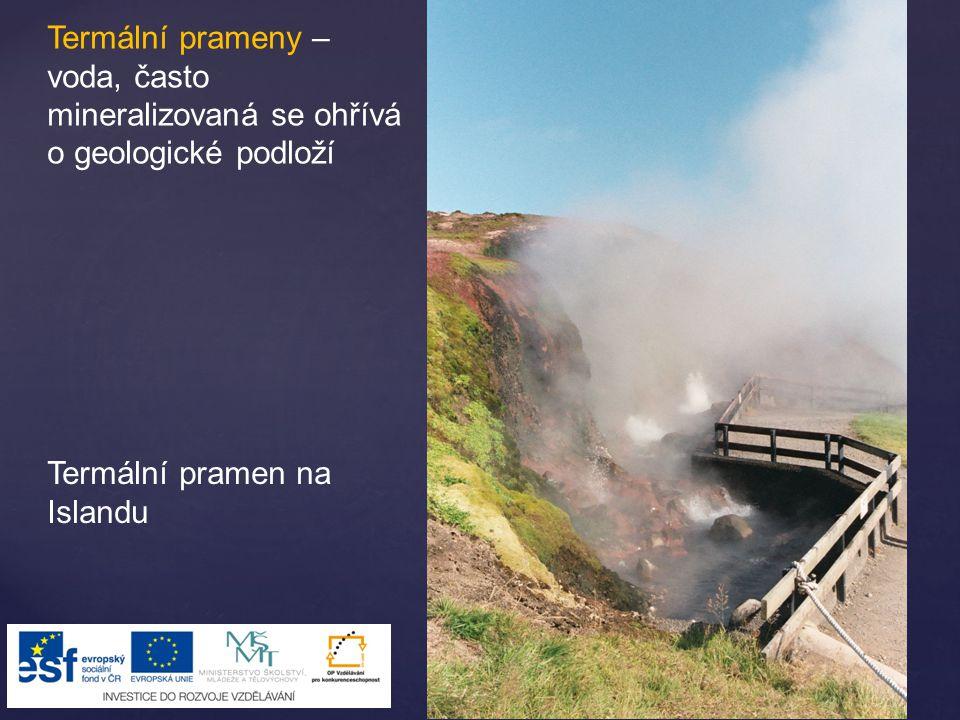 Termální prameny – voda, často mineralizovaná se ohřívá o geologické podloží Termální pramen na Islandu