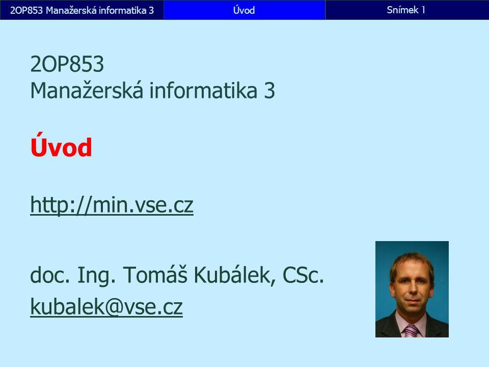 2OP853 Manažerská informatika 3ÚvodSnímek 1 2OP853 Manažerská informatika 3 Úvod http://min.vse.cz http://min.vse.cz doc. Ing. Tomáš Kubálek, CSc. kub