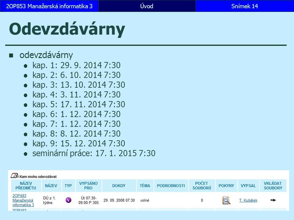 ÚvodSnímek 142OP853 Manažerská informatika 3 Odevzdávárny odevzdávárny kap. 1: 29. 9. 2014 7:30 kap. 2: 6. 10. 2014 7:30 kap. 3: 13. 10. 2014 7:30 kap