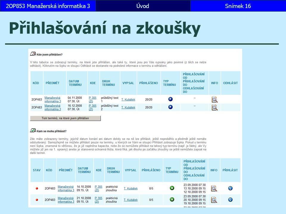 ÚvodSnímek 162OP853 Manažerská informatika 3 Přihlašování na zkoušky