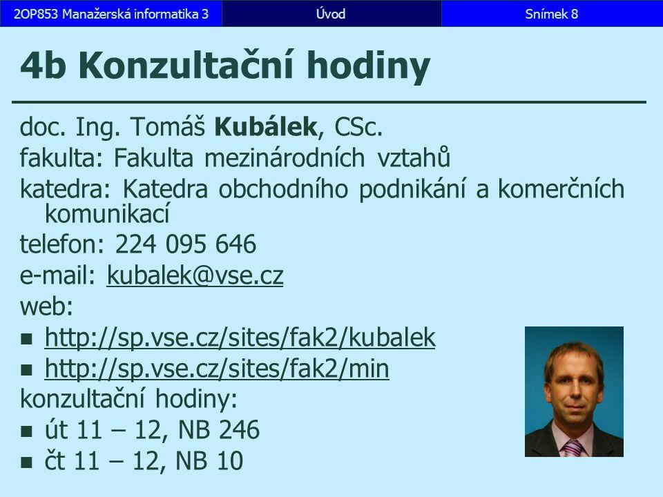 ÚvodSnímek 82OP853 Manažerská informatika 3 4b Konzultační hodiny doc. Ing. Tomáš Kubálek, CSc. fakulta: Fakulta mezinárodních vztahů katedra: Katedra