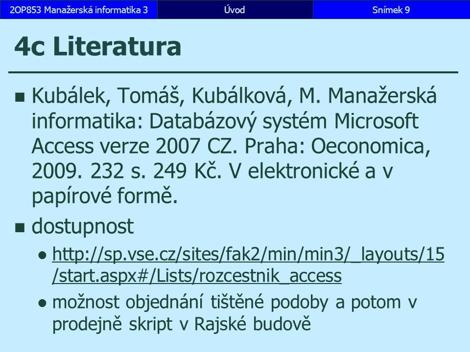 ÚvodSnímek 92OP853 Manažerská informatika 3 4c Literatura Kubálek, Tomáš, Kubálková, M. Manažerská informatika: Databázový systém Microsoft Access ver