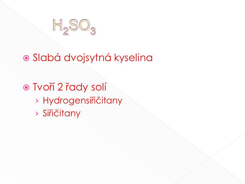  Slabá dvojsytná kyselina  Tvoří 2 řady solí › Hydrogensiřičitany › Siřičitany