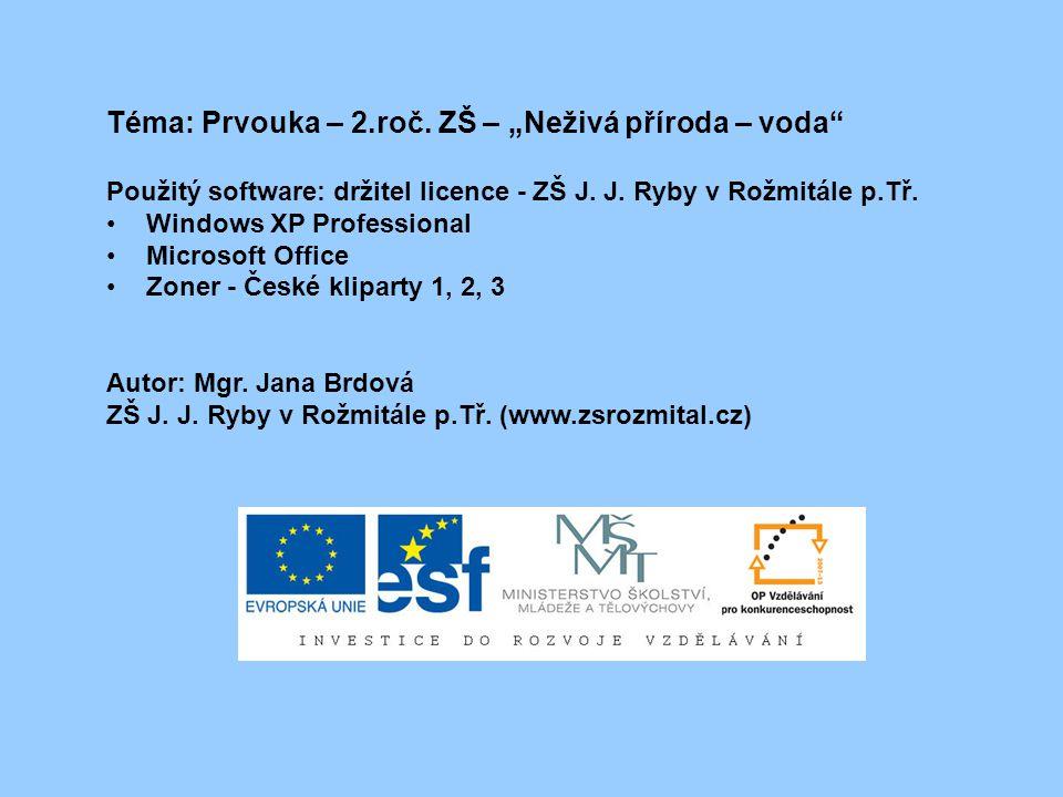 """Téma: Prvouka – 2.roč. ZŠ – """"Neživá příroda – voda"""" Použitý software: držitel licence - ZŠ J. J. Ryby v Rožmitále p.Tř. Windows XP Professional Micros"""