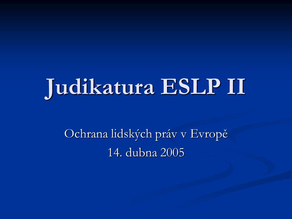 Judikatura ESLP II Ochrana lidských práv v Evropě 14. dubna 2005