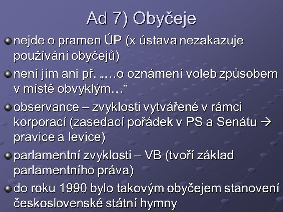 Ad 7) Obyčeje nejde o pramen ÚP (x ústava nezakazuje používání obyčejů) není jím ani př.