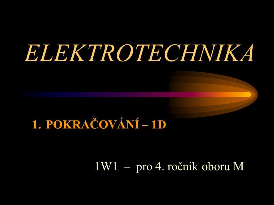 ELEKTROTECHNIKA 1W1 – pro 4. ročník oboru M 1.POKRAČOVÁNÍ – 1D