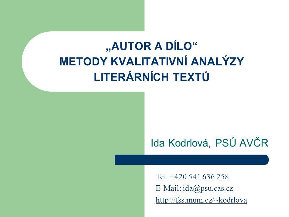 """AUTOR A DÍLO"" METODY KVALITATIVNÍ ANALÝZY LITERÁRNÍCH TEXTŮ Ida Kodrlová, PSÚ AVČR Tel. +420 541 636 258 E-Mail: ida@psu.cas.czida@psu.cas.cz http://"