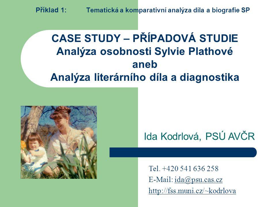 CASE STUDY – PŘÍPADOVÁ STUDIE Analýza osobnosti Sylvie Plathové aneb Analýza literárního díla a diagnostika Příklad 1: T ematická a komparativní analý