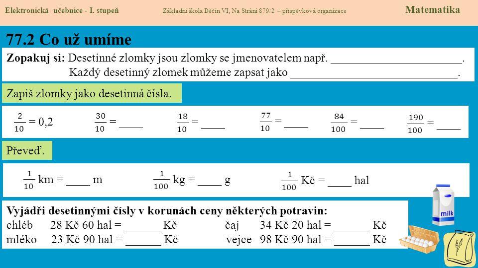 77.2 Co už umíme Elektronická učebnice - I. stupeň Základní škola Děčín VI, Na Stráni 879/2 – příspěvková organizace Matematika Zopakuj si: Desetinné