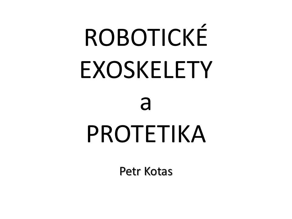 ROBOTICKÉ EXOSKELETY a PROTETIKA Petr Kotas