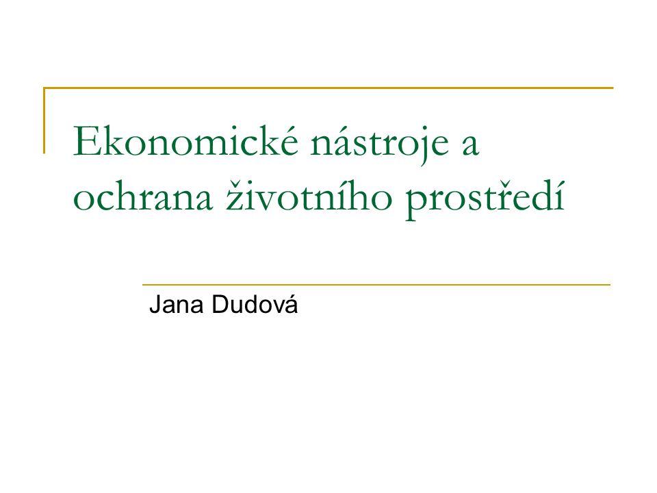 Ekonomické nástroje a ochrana životního prostředí Jana Dudová