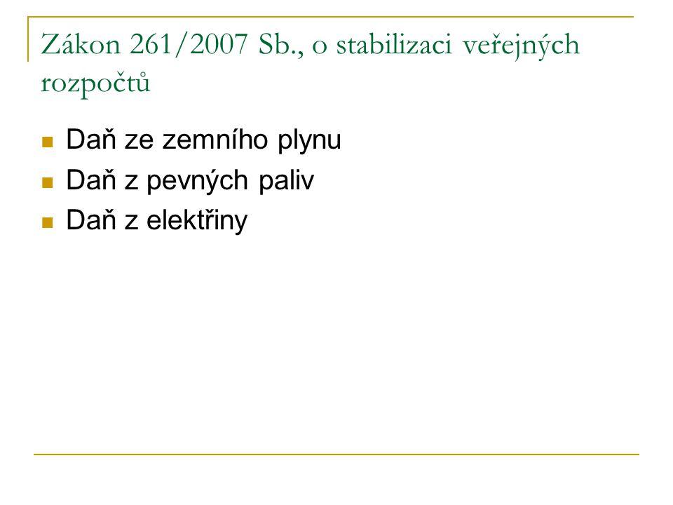 Zákon 261/2007 Sb., o stabilizaci veřejných rozpočtů Daň ze zemního plynu Daň z pevných paliv Daň z elektřiny